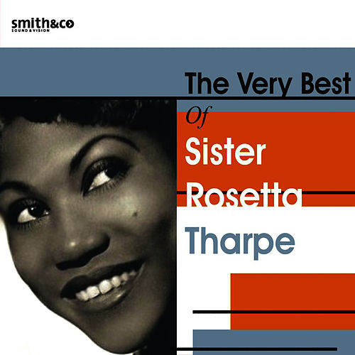 The Very Best of Sister Rosetta Tharpe by Sister Rosetta Tharpe
