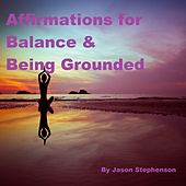 Affirmations for Balance & Being Grounded by Jason Stephenson