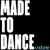 Made to Dance by Undone