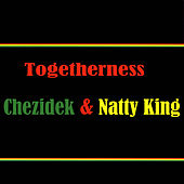 Togetherness Chezidek & Natty King by Various Artists