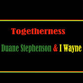 Togetherness Duane Stephenson & I Wayne by Various Artists