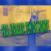 Pra Atrasar Tem de Monte by Gus