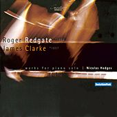 Roger Redgate, James Clarke: Works for Piano Solo by Nicolas Hodges