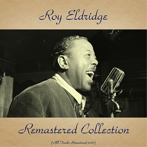 Roy Eldridge Remastered Collection (All Tracks Remastered 2016) by Roy Eldridge