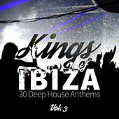 Kings of Ibiza (30 Deep House Anthems), Vol. 3 by Various Artists
