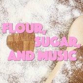 Flour, Sugar, And Music von Various Artists