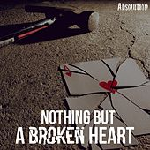 Nothing but a Broken Heart by Absolution