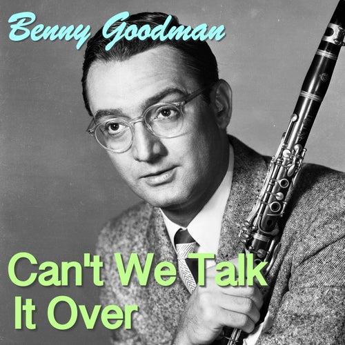 Can't We Talk It Over von Benny Goodman