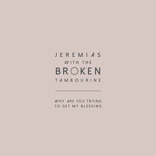 Why Are You Trying to Get My Blessing by Jeremias