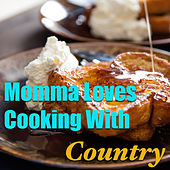 Momma Loves Cooking With Country von Various Artists
