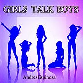 Girls Talk Boys by Andres Espinosa