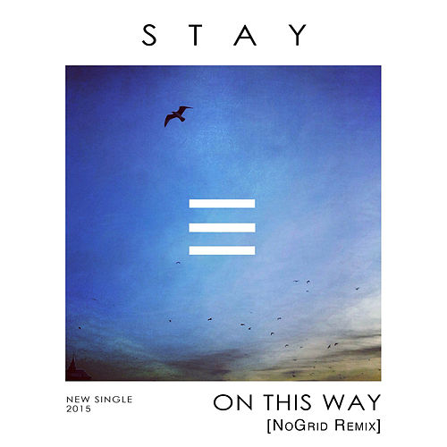 On This Way (Nogrid Remix) by Stay
