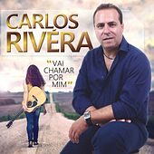 Vai Chamar por Mim by Carlos Rivera