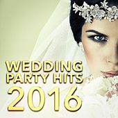 Wedding Party Hits 2016 by Various Artists