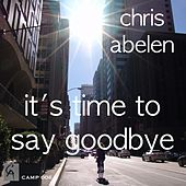 It's Time to Say Goodbye by Chris Abelen