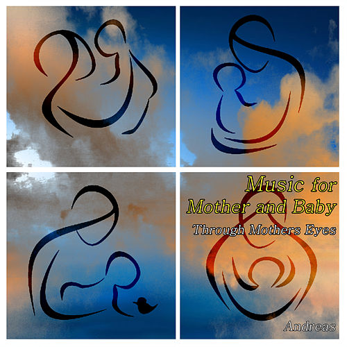Music for Mother and Baby - Through Mother's Eyes by Andreas