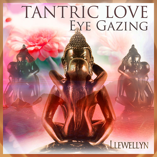 Tantric Love - Eye Gazing by Llewellyn