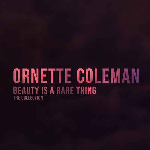 Beauty Is a Rare Thing (The Collection) von Ornette Coleman