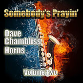 Somebody's Prayin' Volume Two by Dave Chambliss Horns