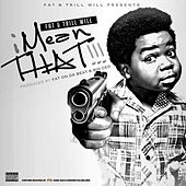 I Mean That (feat. Trill Will) by Fat