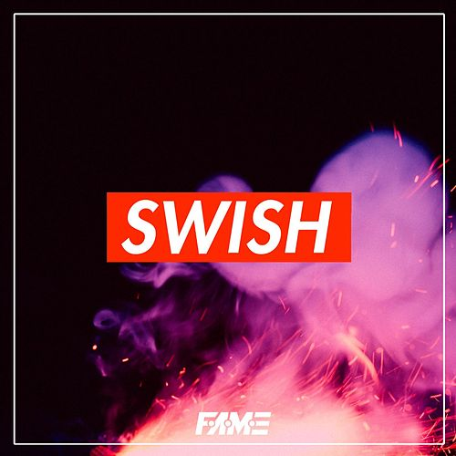 Swish by Fame