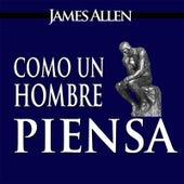 Como un Hombre Piensa Asi Es Su Vida by James Allen