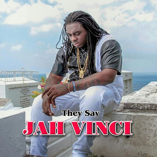 They Say by Jah Vinci