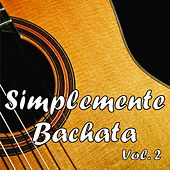 Simplemente Bachata, Vol.2 by Various Artists