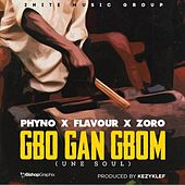 Gbo Gan Gbom (Une Soul) [feat. Phyno & Zoro] by La Flavour