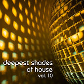 Deepest Shades Of House Vol. 10 by Various Artists