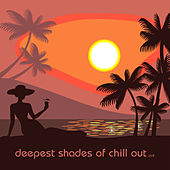 Deepest Shades Of Chill Out 2 by Various Artists