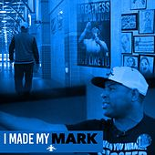 I Made My Mark by Eric Thomas