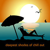 Deepest Shades Of Chill Out by Various Artists