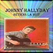 Retiens la nuit by Johnny Hallyday