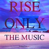 Rise Only the Music by Joshua Lemon