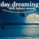 Day Dreaming with Nature Sounds by Various Artists