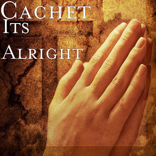 Its Alright by Cachet