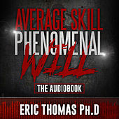 Average Skill Phenomenal Will (The Audio Book) by Eric Thomas