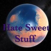 Hate Sweet Stuff von Various Artists