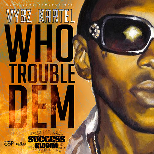 Who Trouble Dem - Single by VYBZ Kartel