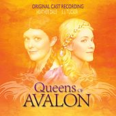 Queens of Avalon (Original Cast Recording) by Heather Dale