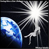 Swing Like a Star (Deluxe) by Micheal Bubble