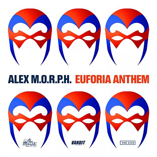 Euforia Anthem by Alex M.O.R.P.H.