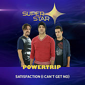 Satisfaction (I Can't Get No) [Superstar] - Single by Power Trip