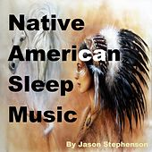 Native American Sleep Music by Jason Stephenson