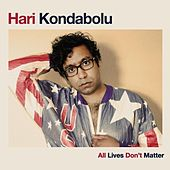 All Lives Don't Matter by Hari Kondabolu