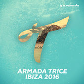 Armada Trice - Ibiza 2016 by Various Artists