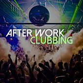 After Work Clubbing by Various Artists