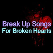 Break Up Songs For Broken Hearts by Various Artists