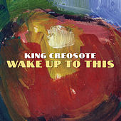 Wake Up To This by King Creosote